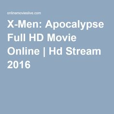 X-Men: Apocalypse Full HD Movie Online   Hd Stream 2016