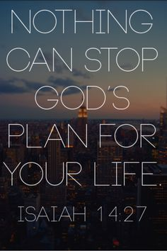 Nothing can stop God's plan for your life. bible verses | Tumblr