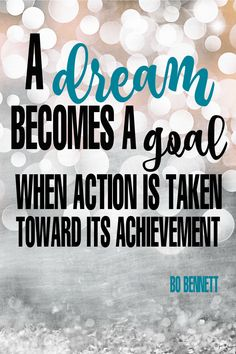 """""""A dream becomes a goal when action is taken toward its achievement."""" - Bo Bennett {17 Inspiring Quotes about Goals}"""