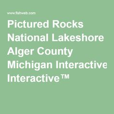 Pictured Rocks National Lakeshore Alger County Michigan Interactive™