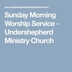 Sunday Morning Worship Service - Undershepherd Ministry Church