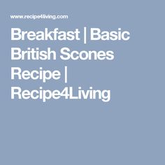 Breakfast | Basic British Scones Recipe | Recipe4Living