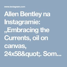 """Allen Bentley na Instagramie: """"Embracing the Currents, oil on canvas, 24x58"""". Sometimes the mystery is more important than the specific. I loved working with her flowing hair and gown underwater.  #allenbentley #art #artist #painter #painting #play #dancing #dance #dwts #artconsultant #artcollector #ballroomdance #ballroom #contemporaryart #couple #contemporarypainting #water #underwater #gallery #museum #paintinglikeyoumeanit"""""""