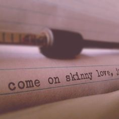 Come on skinny love just last the year