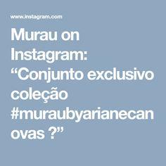 """Murau on Instagram: """"Conjunto exclusivo coleção #muraubyarianecanovas 💓"""" Instagram"""