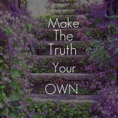 Make the truth your own (that's one of the songs that I like the old words better :))