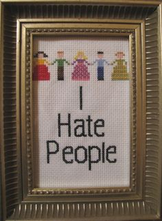 Lol !!!!! Laughing so much , I hate people in a nice cross stitch .