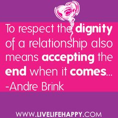 quotes about dignity | To respect the dignity of a relationship also means accepting the end ...