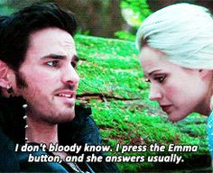 """I don't bloody know. I press Emma button, and she answers usually.""- Hook 6 * 3 ""Rocky Road"""