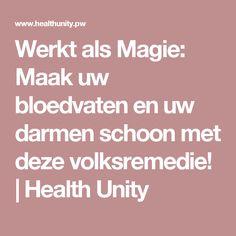 Werkt als Magie: Maak uw bloedvaten en uw darmen schoon met deze volksremedie! | Health Unity