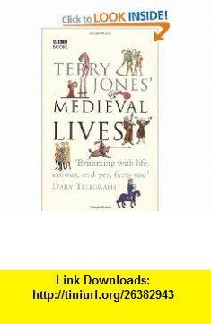 Terry Jones Medieval Lives (9780563522751) Terry Jones , ISBN-10: 0563522755  , ISBN-13: 978-0563522751 ,  , tutorials , pdf , ebook , torrent , downloads , rapidshare , filesonic , hotfile , megaupload , fileserve