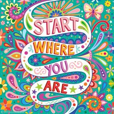 Start where you are - Colorful hand-lettered art from Thaneeya McArdle's 2020 It's All Good Calendar, published by Andrews McMeel Positive Phrases, Positive Messages, Positive Quotes, Color Quotes, Art Quotes, Inspirational Quotes, Happy Thoughts, Positive Thoughts, Positive Mind