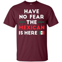 Have No Fear The Mexican Is Here Mexico Pride Funny T-Shirt-01