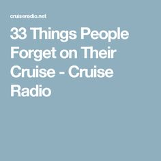 33 Things People Forget on Their Cruise - Cruise Radio