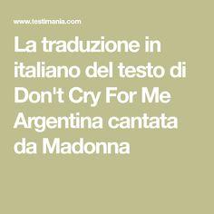 La traduzione in italiano del testo di Don't Cry For Me Argentina cantata da Madonna