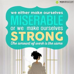 We either make ourselves miserable  Or we make ourselves strong  The amount of work is the same.