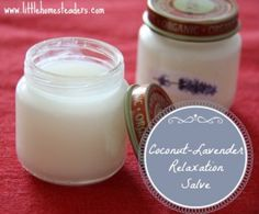 How To Make Coconut-Lavender Relaxation Salve. Also a recipe with eucalyptus for colds, and one for sore muscles.