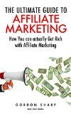 Free Kindle Book -  [Computers & Technology][Free] The Ultimate Guide to Affiliate Marketing – How You can actually Get Rich with Affiliate Marketing