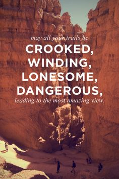 May all your trails be crooked, winding, lonesome, dangerous, leading to the most amazing view. - Edward Abbey I miss New Mexico. The Words, Quotes To Live By, Me Quotes, Motivational Quotes, Nature Quotes, Quotable Quotes, Daily Quotes, Road Quotes, Enjoy The Ride