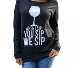 Women's Drink Tee Glass Top When I Sip You Sip We Sip Shirt