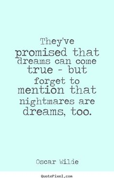 They've promised that dreams can come true - but forget.. Oscar Wilde  friendship quotes