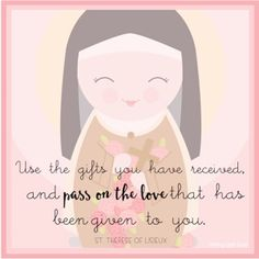 Pass on love. ~St. Therese