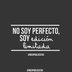 No soy perfecto, so edicíon limitada. (I am not perfect, I'm limited edition. Favorite Quotes, Best Quotes, Funny Quotes, Life Quotes, Cute Phrases, More Than Words, Spanish Quotes, Beautiful Words, Sentences