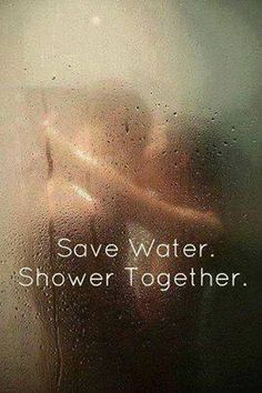 Save water. Shower together #quote