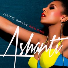 NEW MUSIC: Ashanti – 'I Got It' Feat. Rick Ross