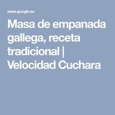 Masa de empanada gallega, receta tradicional | Velocidad Cuchara