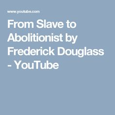 From Slave to Abolitionist by Frederick Douglass - YouTube