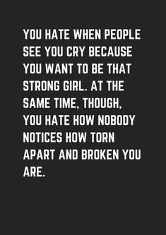 50 Inspirational Quotes for Women I cry when I'm sad or angry and I hate letting people see me cry for fear they think I'm weak. Sad Girl Quotes, Life Quotes Love, Funny Quotes About Life, Woman Quotes, Quotes Women, English Quotes About Life, Deep Quotes About Life, Angry Love Quotes, Inspirational Quotes About Success