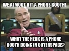We almost hit a phone booth what the heck is a phone booth doing in  outer space? Lol Star Trek and Doctor Who | Lol Doctor Who Meme
