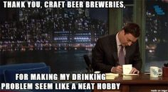 Thank You Craft Beer Breweries Funny Image from evilmilk. Thank You Craft Beer Breweries was added to the pictures archive on Beer Memes, Beer Quotes, Beer Humor, Funny Quotes, Funny Memes, Quotes Pics, It's Funny, Fru Fru, Lol