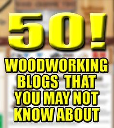 50 Woodworking Blogs/Websites You May Not Know About #WWGOA
