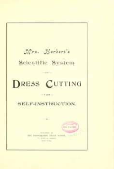 Mrs. Herbert's scientific system of dress cutting, for self-instruction (1897)