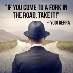 Fork in the road? Yogi Berra quote.