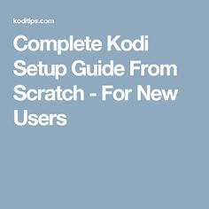 Complete Kodi Setup Guide From Scratch - For New Users