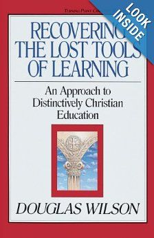 Recovering the Lost Tools of Learning: An Approach to Distinctively Christian Education (Turning Point Christian Worldview Series): Douglas Wilson, Marvin Olasky: 9780891075837: Amazon.com: Books