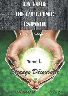 La Voie De L'Ultime Espoir Tome I Étrange Découverte, ver... https://www.amazon.fr/dp/1326408941/ref=cm_sw_r_pi_dp_x_PrB7xbCZKM1XX