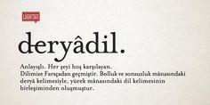 deryâdil.  Anlayışlı. Her şeyi hoş karşılayan.  Dilimize Farsçadan geçmiştir…