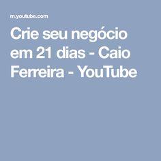 Crie seu negócio em 21 dias - Caio Ferreira - YouTube