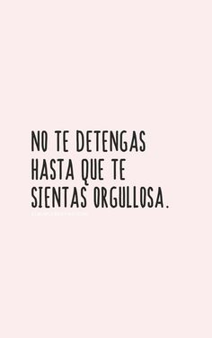 """""""No te detengas hasta que te sientas orgullosa""""▷ ⚡️𝕡𝕚𝕟𝕥𝕖𝕣𝕖𝕤𝕥 The Words, More Than Words, Motivacional Quotes, Words Quotes, Sayings, Positive Mind, Positive Vibes, Positive Quotes, Inspirational Phrases"""