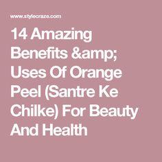 14 Amazing Benefits & Uses Of Orange Peel (Santre Ke Chilke) For Beauty And Health