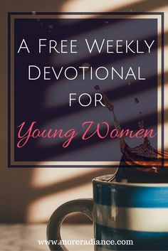 A Free Weekly Devotional for Young Women - Bible Study and Prayer - More Radiance blog inspiring young women