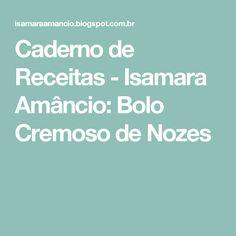 Caderno de Receitas - Isamara Amâncio: Bolo Cremoso de Nozes