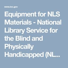 Equipment for NLS Materials - National Library Service for the Blind and Physically Handicapped (NLS) | Library of Congress Free reading materials and playback equipment needed to read audiobooks (called talking books) and magazines are circulated to patrons by libraries by postage-free mail.