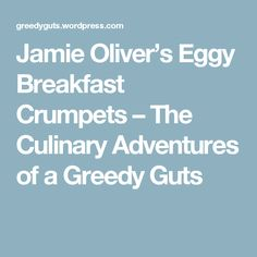 Jamie Oliver's Eggy Breakfast Crumpets – The Culinary Adventures of a Greedy Guts