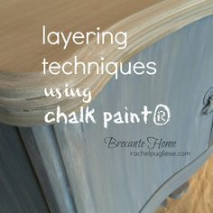 Layering Techniques Using Chalk Paint® – Brocante Home