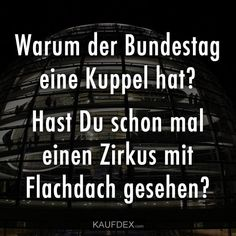 – Lustige – Zitate – … Why does the Bundestag have a dome? – Funny – Quotes – the Funny Quotes, Funny Memes, Hilarious, Jokes, Humor Quotes, Garden Quotes, Political Satire, Good Humor, Retro Humor